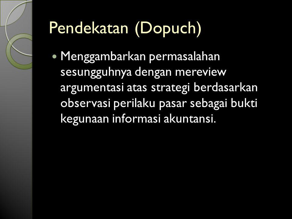 Pendekatan (Dopuch) Menggambarkan permasalahan sesungguhnya dengan mereview argumentasi atas strategi berdasarkan observasi perilaku pasar sebagai bukti kegunaan informasi akuntansi.