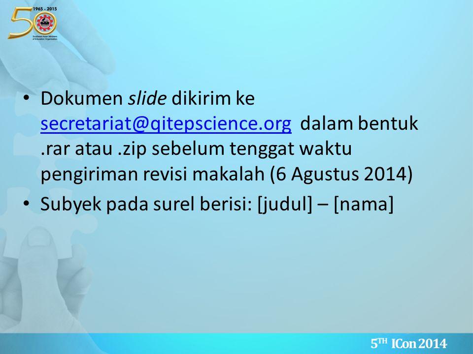 Dokumen slide dikirim ke secretariat@qitepscience.org dalam bentuk.rar atau.zip sebelum tenggat waktu pengiriman revisi makalah (6 Agustus 2014) secre