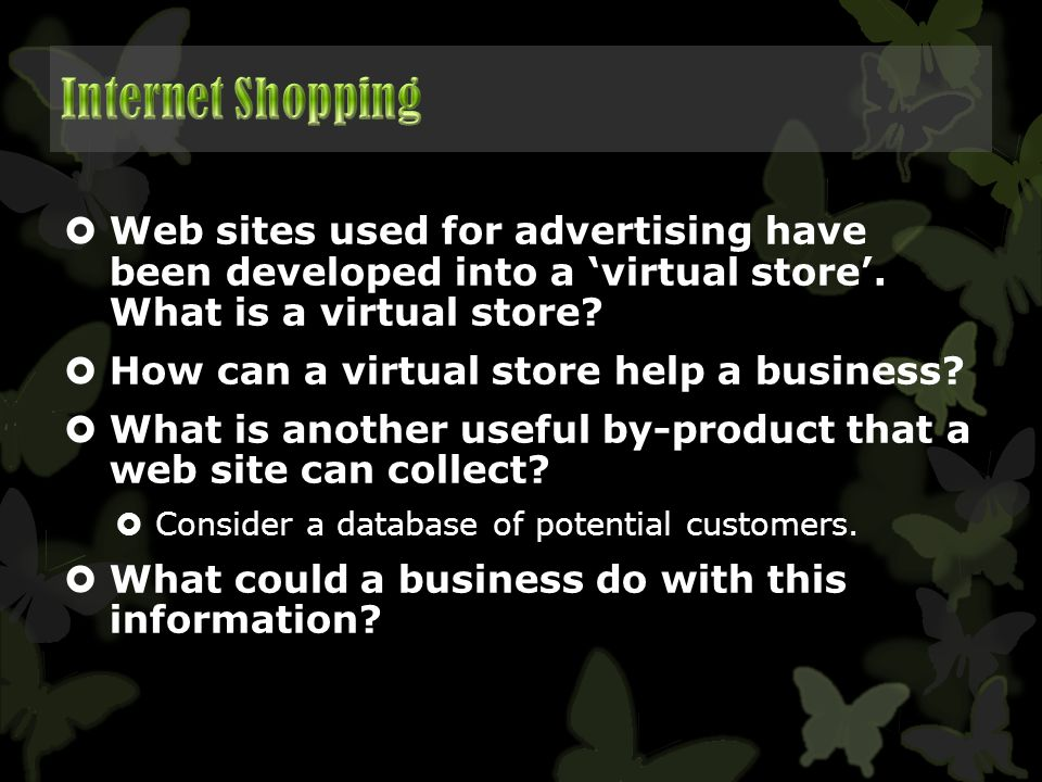  Web sites used for advertising have been developed into a 'virtual store'. What is a virtual store?  How can a virtual store help a business?  Wha