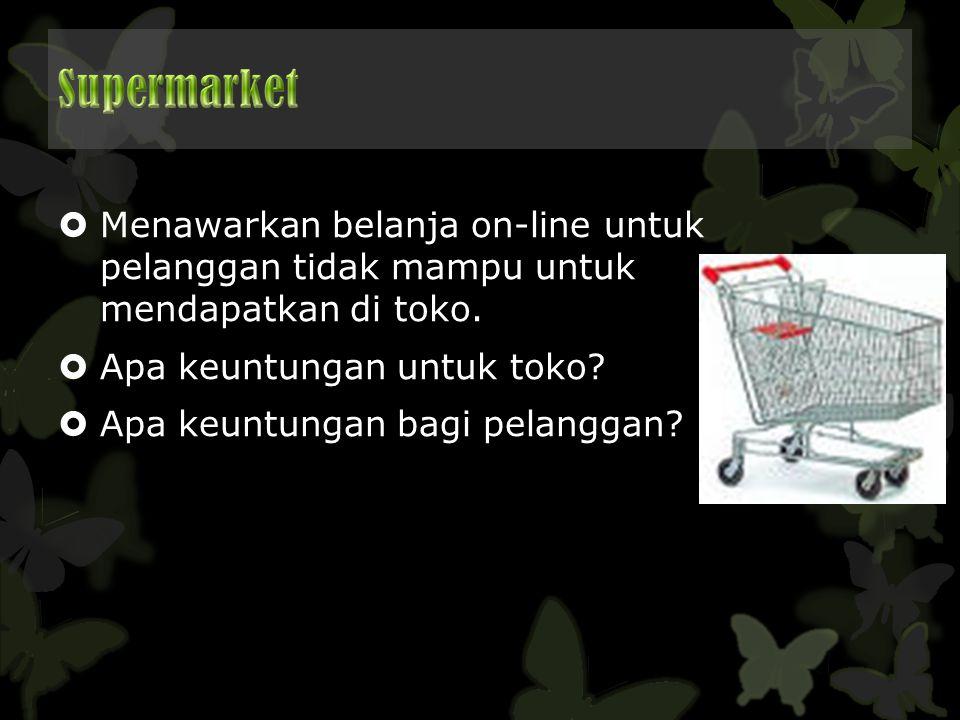 Menawarkan belanja on-line untuk pelanggan tidak mampu untuk mendapatkan di toko.  Apa keuntungan untuk toko?  Apa keuntungan bagi pelanggan?