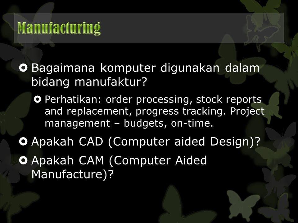  Bagaimana komputer digunakan dalam bidang manufaktur?  Perhatikan: order processing, stock reports and replacement, progress tracking. Project mana