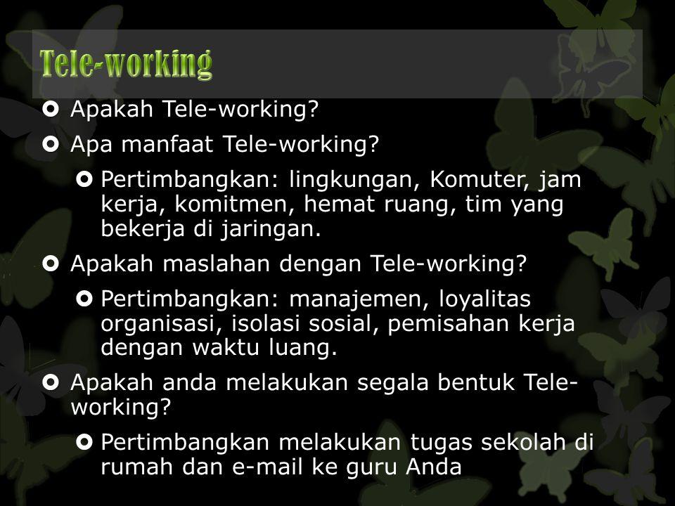  Apakah Tele-working?  Apa manfaat Tele-working?  Pertimbangkan: lingkungan, Komuter, jam kerja, komitmen, hemat ruang, tim yang bekerja di jaringa