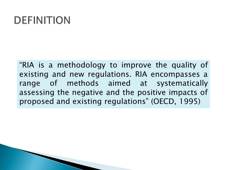 """RIA is a methodology to improve the quality of existing and new regulations. RIA encompasses a range of methods aimed at systematically assessing the"