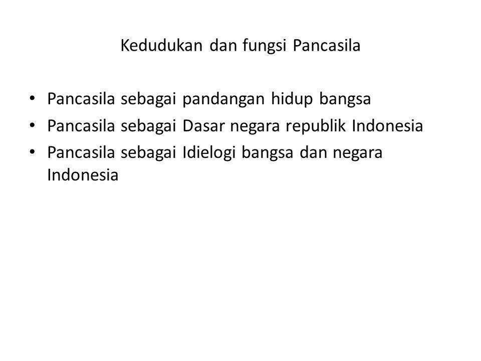 Kedudukan dan fungsi Pancasila Pancasila sebagai pandangan hidup bangsa Pancasila sebagai Dasar negara republik Indonesia Pancasila sebagai Idielogi b