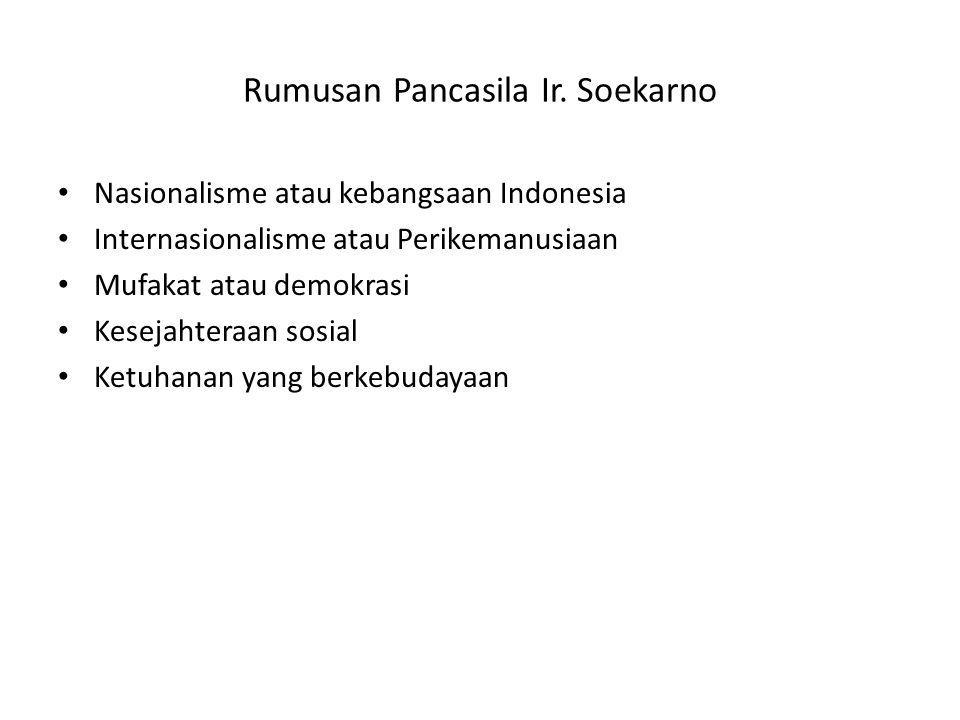 Rumusan Pancasila Ir. Soekarno Nasionalisme atau kebangsaan Indonesia Internasionalisme atau Perikemanusiaan Mufakat atau demokrasi Kesejahteraan sosi