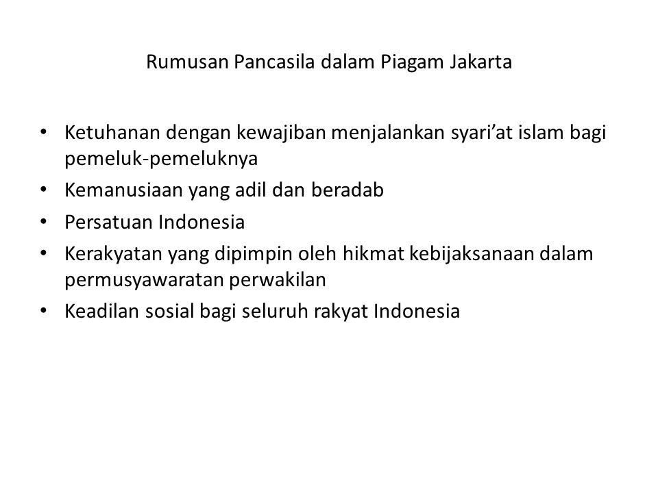 Rumusan Pancasila dalam Piagam Jakarta Ketuhanan dengan kewajiban menjalankan syari'at islam bagi pemeluk-pemeluknya Kemanusiaan yang adil dan beradab