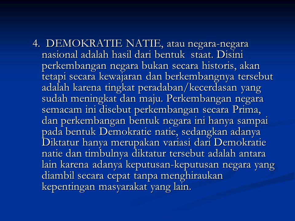 4. DEMOKRATIE NATIE, atau negara-negara nasional adalah hasil dari bentuk staat. Disini perkembangan negara bukan secara historis, akan tetapi secara