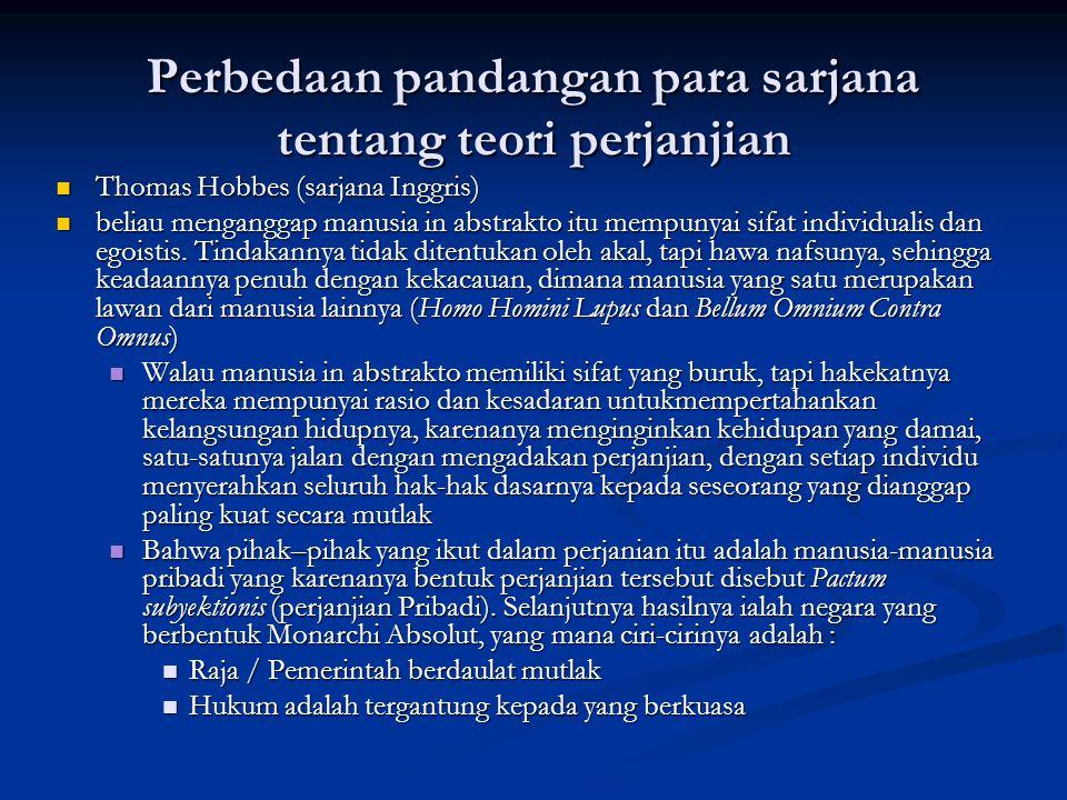 Perbedaan pandangan para sarjana tentang teori perjanjian Thomas Hobbes (sarjana Inggris) Thomas Hobbes (sarjana Inggris) beliau menganggap manusia in