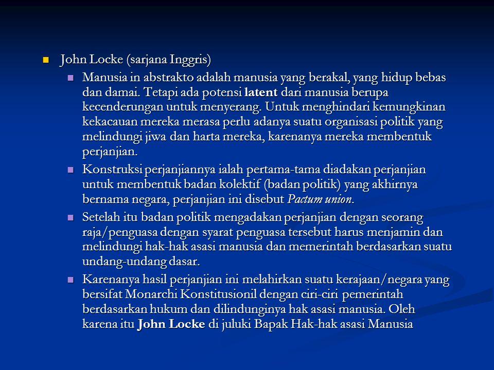 John Locke (sarjana Inggris) John Locke (sarjana Inggris) Manusia in abstrakto adalah manusia yang berakal, yang hidup bebas dan damai. Tetapi ada pot