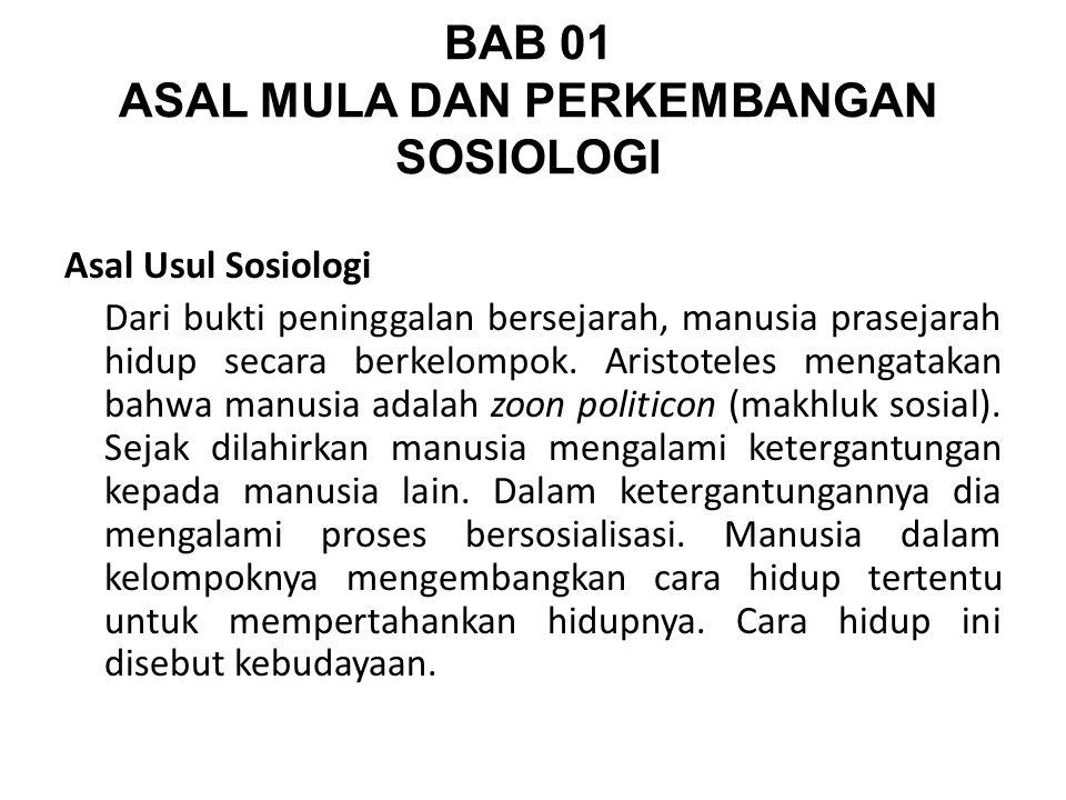 BAB 01 ASAL MULA DAN PERKEMBANGAN SOSIOLOGI Asal Usul Sosiologi Dari bukti peninggalan bersejarah, manusia prasejarah hidup secara berkelompok.