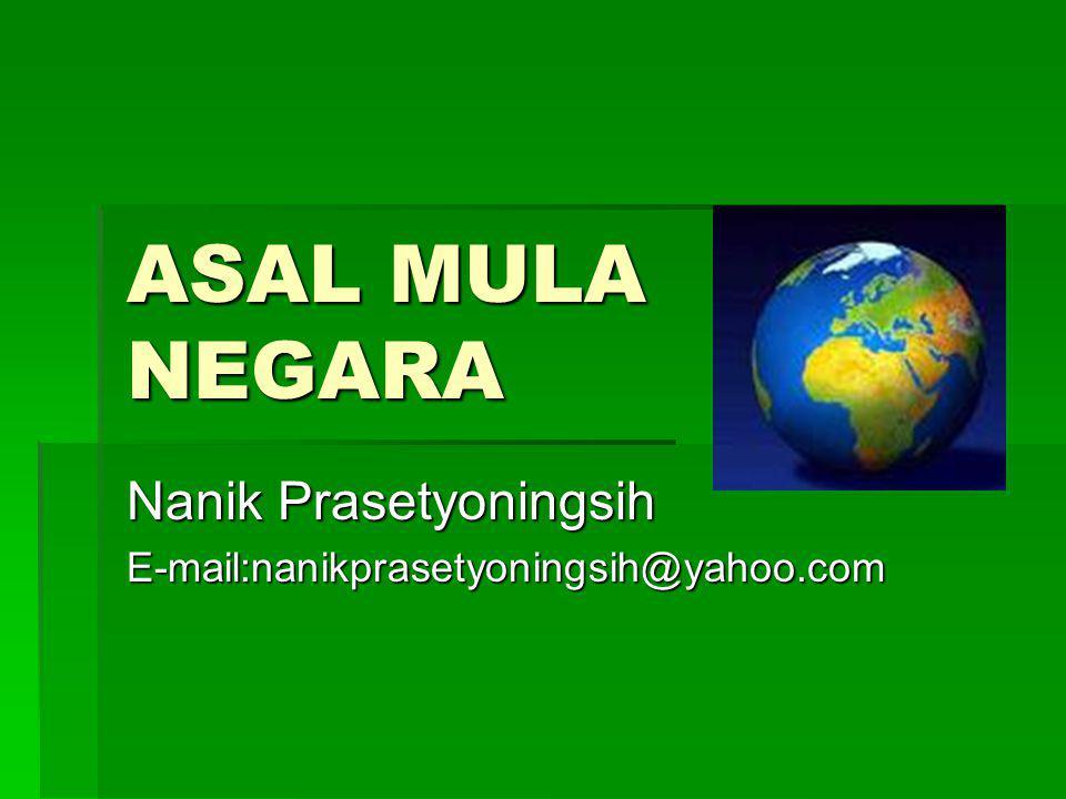 ASAL MULA NEGARA Nanik Prasetyoningsih E-mail:nanikprasetyoningsih@yahoo.com