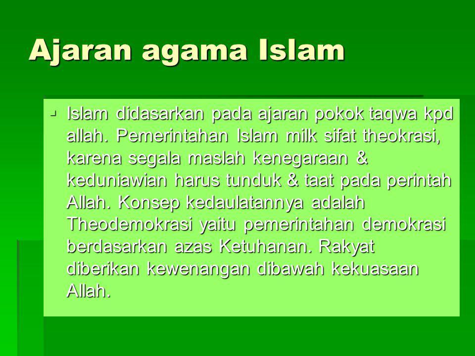 Ajaran agama Islam  Islam didasarkan pada ajaran pokok taqwa kpd allah. Pemerintahan Islam milk sifat theokrasi, karena segala maslah kenegaraan & ke