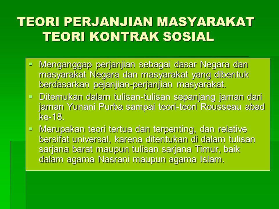 TEORI PERJANJIAN MASYARAKAT TEORI KONTRAK SOSIAL  Menganggap perjanjian sebagai dasar Negara dan masyarakat Negara dan masyarakat yang dibentuk berda
