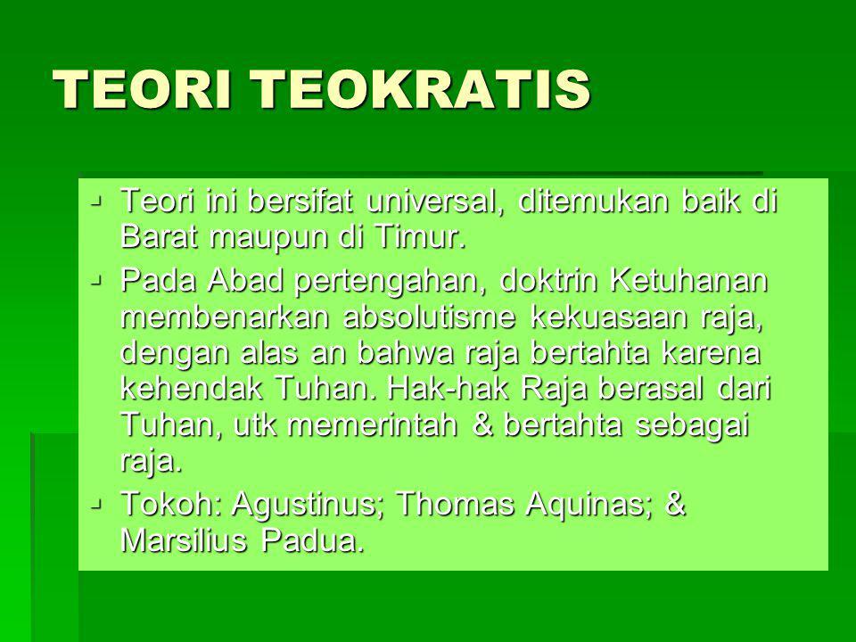 TEORI TEOKRATIS  Teori ini bersifat universal, ditemukan baik di Barat maupun di Timur.