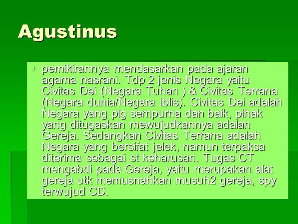 Agustinus  pemikirannya mendasarkan pada ajaran agama nasrani. Tdp 2 jenis Negara yaitu Civitas Dei (Negara Tuhan ) & Civitas Terrana (Negara dunia/N