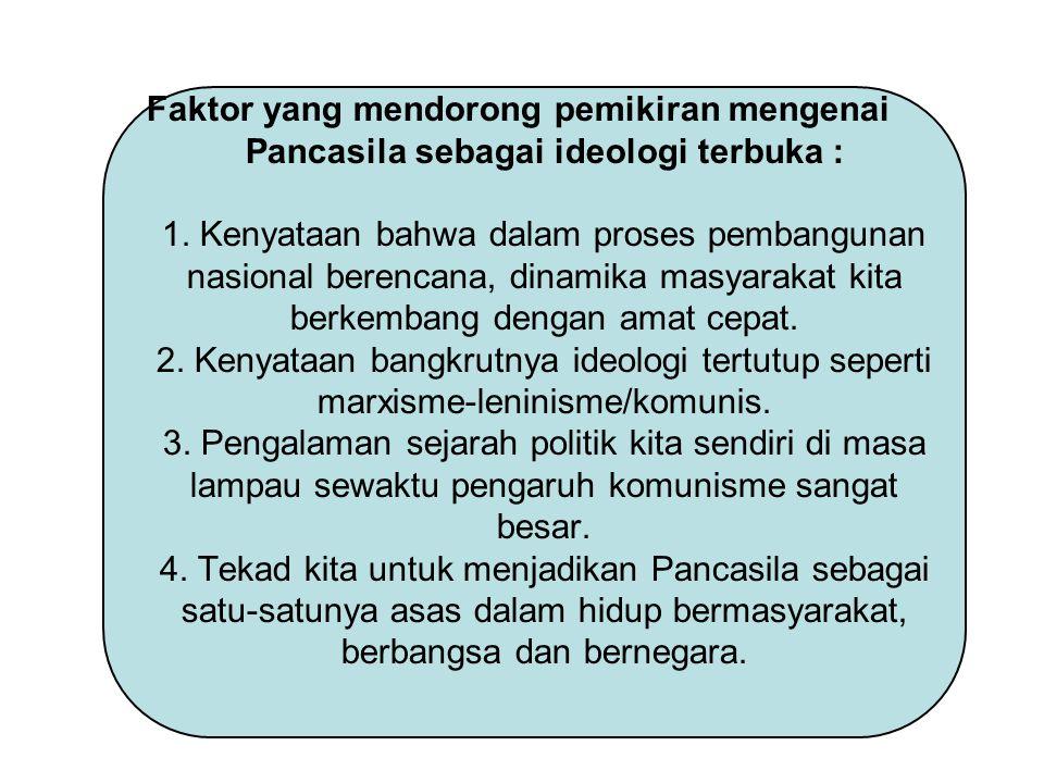 Faktor yang mendorong pemikiran mengenai Pancasila sebagai ideologi terbuka : 1. Kenyataan bahwa dalam proses pembangunan nasional berencana, dinamika