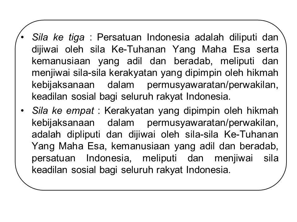 Sila ke tiga : Persatuan Indonesia adalah diliputi dan dijiwai oleh sila Ke-Tuhanan Yang Maha Esa serta kemanusiaan yang adil dan beradab, meliputi da