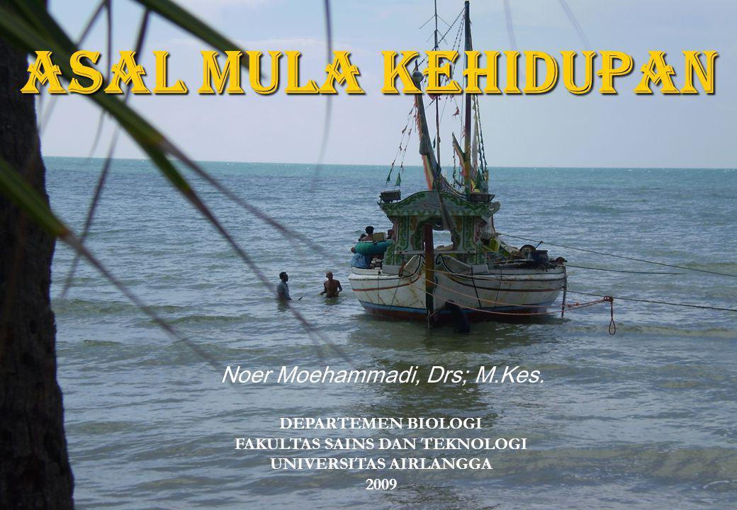 Asal Mula Kehidupan Noer Moehammadi, Drs; M.Kes. DEPARTEMEN BIOLOGI FAKULTAS SAINS DAN TEKNOLOGI UNIVERSITAS AIRLANGGA 2009