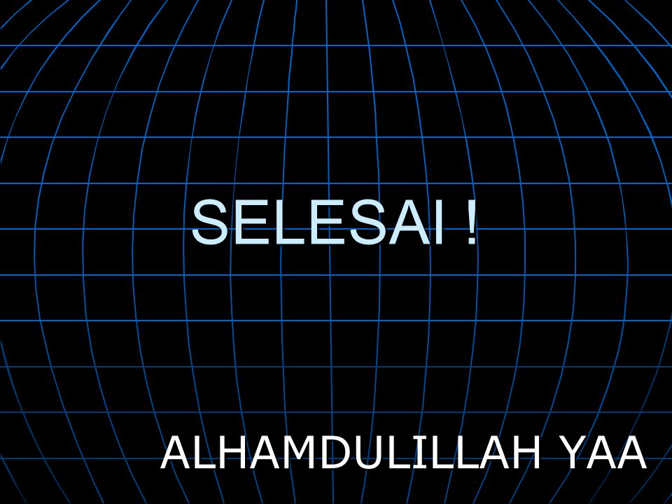 SELESAI ! ALHAMDULILLAH YAA