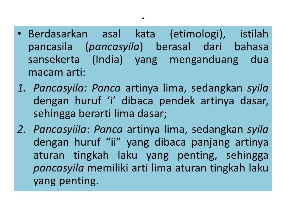 . Berdasarkan asal kata (etimologi), istilah pancasila (pancasyila) berasal dari bahasa sansekerta (India) yang menganduang dua macam arti: 1.Pancasyi