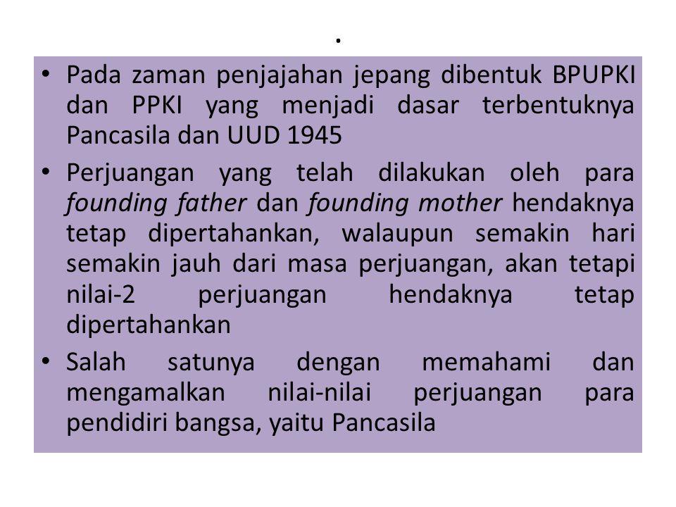 . Pada zaman penjajahan jepang dibentuk BPUPKI dan PPKI yang menjadi dasar terbentuknya Pancasila dan UUD 1945 Perjuangan yang telah dilakukan oleh pa