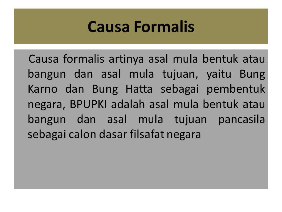 Causa Formalis Causa formalis artinya asal mula bentuk atau bangun dan asal mula tujuan, yaitu Bung Karno dan Bung Hatta sebagai pembentuk negara, BPU