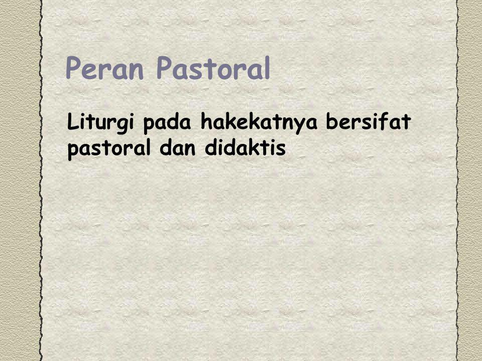 Peran Pastoral Liturgi pada hakekatnya bersifat pastoral dan didaktis
