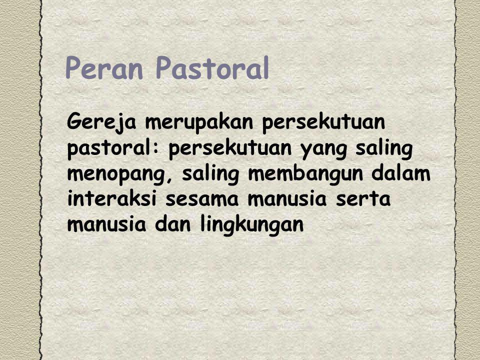 Peran Pastoral Gereja merupakan persekutuan pastoral: persekutuan yang saling menopang, saling membangun dalam interaksi sesama manusia serta manusia