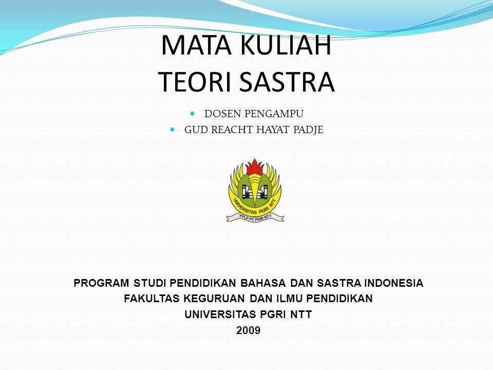 MATA KULIAH TEORI SASTRA DOSEN PENGAMPU GUD REACHT HAYAT PADJE PROGRAM STUDI PENDIDIKAN BAHASA DAN SASTRA INDONESIA FAKULTAS KEGURUAN DAN ILMU PENDIDIKAN UNIVERSITAS PGRI NTT 2009