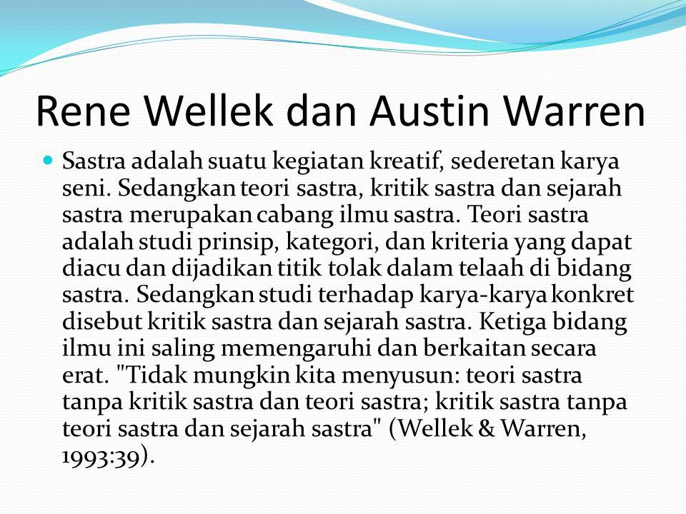 Rene Wellek dan Austin Warren Sastra adalah suatu kegiatan kreatif, sederetan karya seni. Sedangkan teori sastra, kritik sastra dan sejarah sastra mer