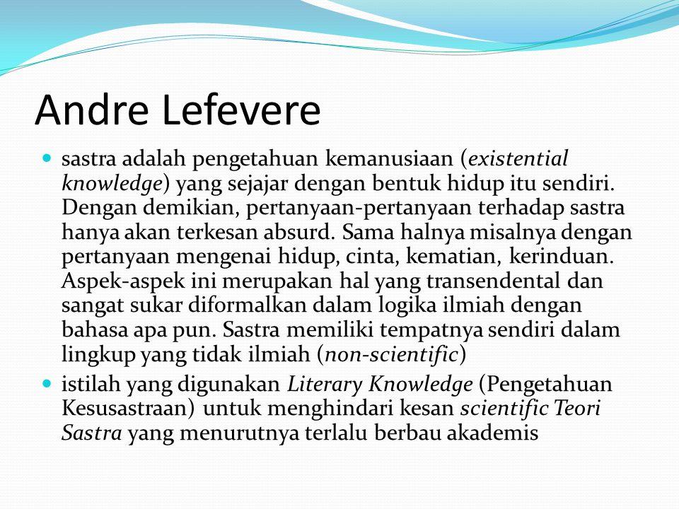 Andre Lefevere sastra adalah pengetahuan kemanusiaan (existential knowledge) yang sejajar dengan bentuk hidup itu sendiri. Dengan demikian, pertanyaan