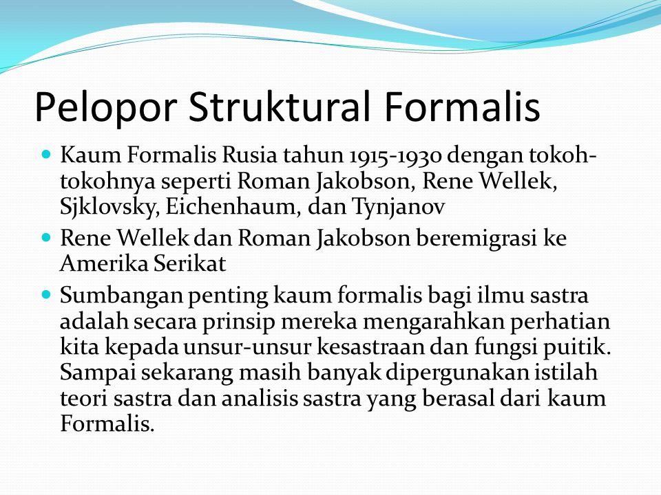 Pelopor Struktural Formalis Kaum Formalis Rusia tahun 1915-1930 dengan tokoh- tokohnya seperti Roman Jakobson, Rene Wellek, Sjklovsky, Eichenhaum, dan