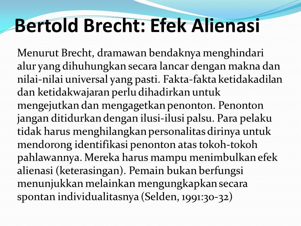Bertold Brecht: Efek Alienasi Menurut Brecht, dramawan bendaknya menghindari alur yang dihuhungkan secara lancar dengan makna dan nilai-nilai universal yang pasti.