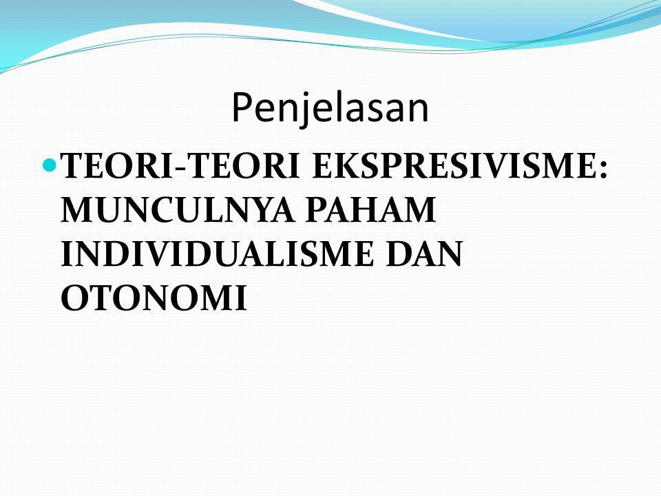 Penjelasan TEORI-TEORI EKSPRESIVISME: MUNCULNYA PAHAM INDIVIDUALISME DAN OTONOMI