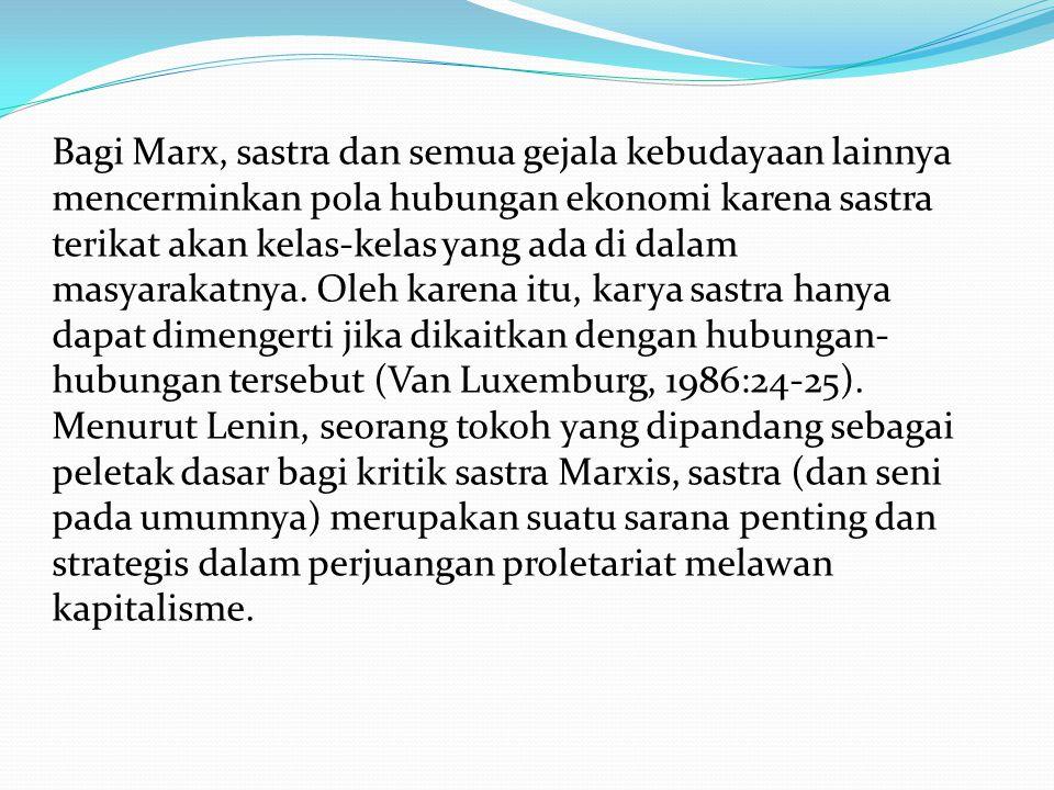 Bagi Marx, sastra dan semua gejala kebudayaan lainnya mencerminkan pola hubungan ekonomi karena sastra terikat akan kelas-kelas yang ada di dalam masy