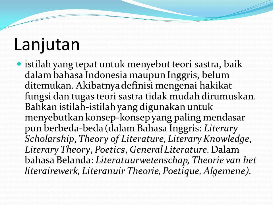 Lanjutan istilah yang tepat untuk menyebut teori sastra, baik dalam bahasa Indonesia maupun Inggris, belum ditemukan.