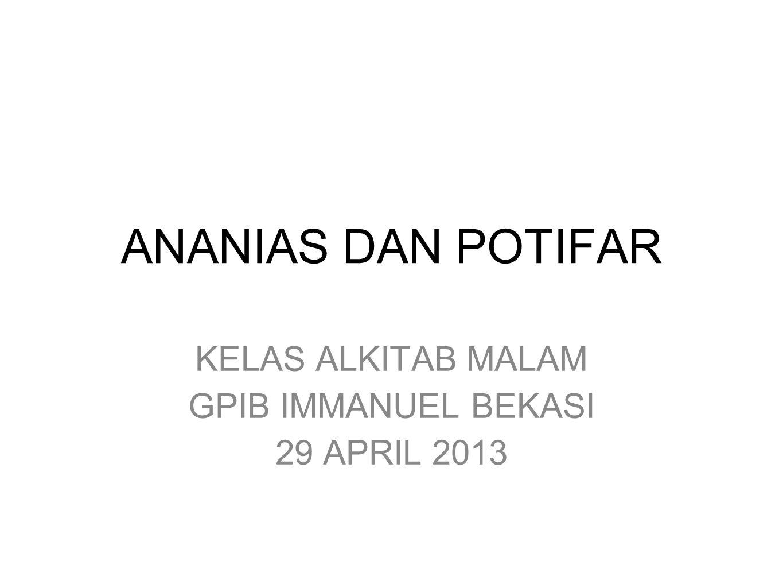 ANANIAS DAN POTIFAR KELAS ALKITAB MALAM GPIB IMMANUEL BEKASI 29 APRIL 2013
