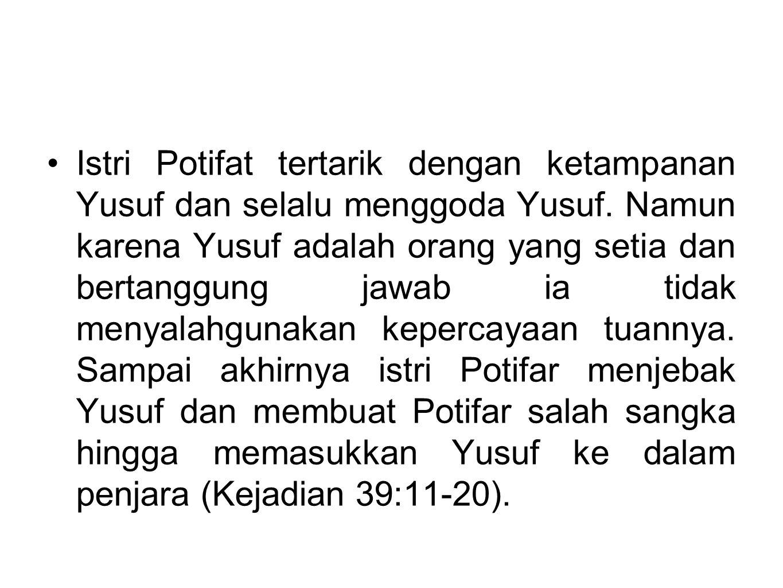 Istri Potifat tertarik dengan ketampanan Yusuf dan selalu menggoda Yusuf. Namun karena Yusuf adalah orang yang setia dan bertanggung jawab ia tidak me