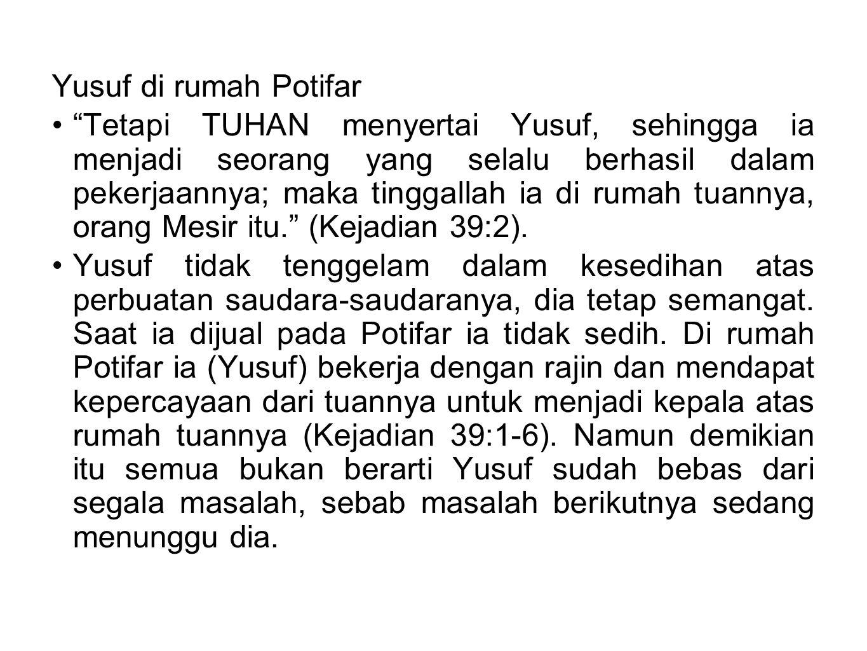 "Yusuf di rumah Potifar ""Tetapi TUHAN menyertai Yusuf, sehingga ia menjadi seorang yang selalu berhasil dalam pekerjaannya; maka tinggallah ia di rumah"