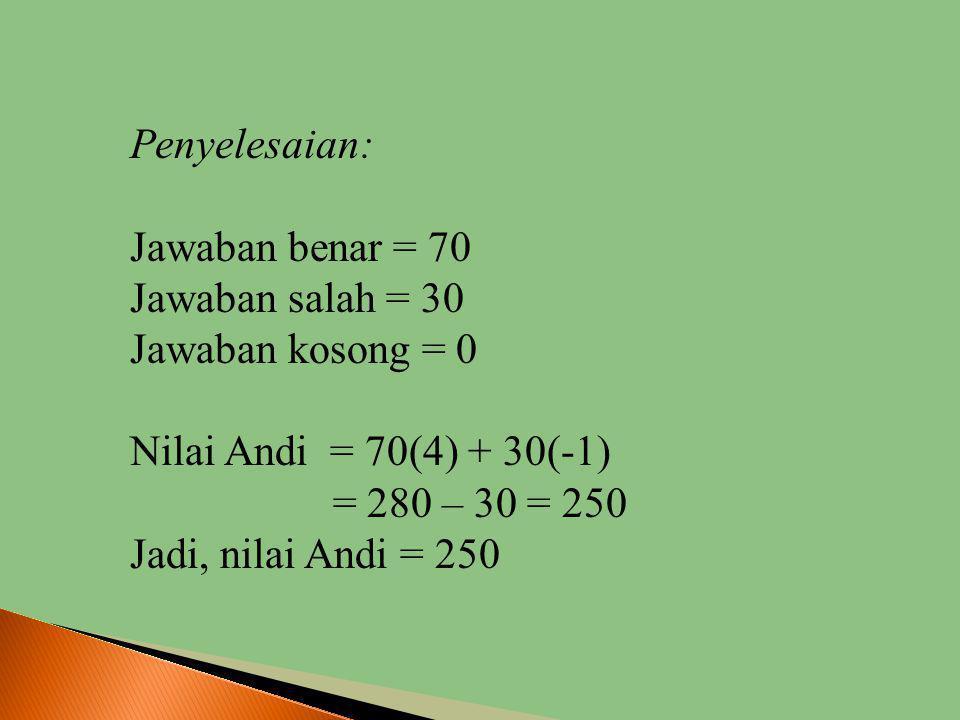 Dalam suatu tes d itetapkan bahwa setiap jawaban benar mendapat nilai 4, jawaban salah mendapat nilai -1 dan jawaban kosong mendapat nilai 0, Jika And