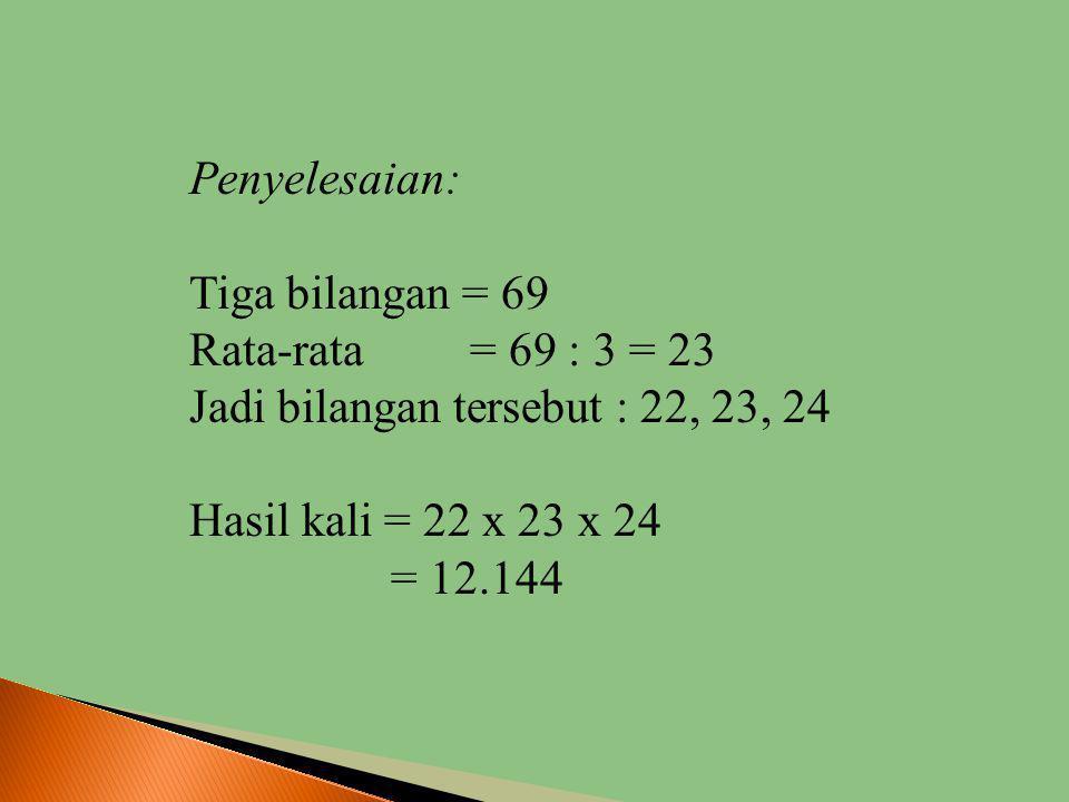 Soal 1: Jumlah tiga bilangan bulat berurutan adalah 69. tentukan hasil kali ketiga bilangan tersebut.