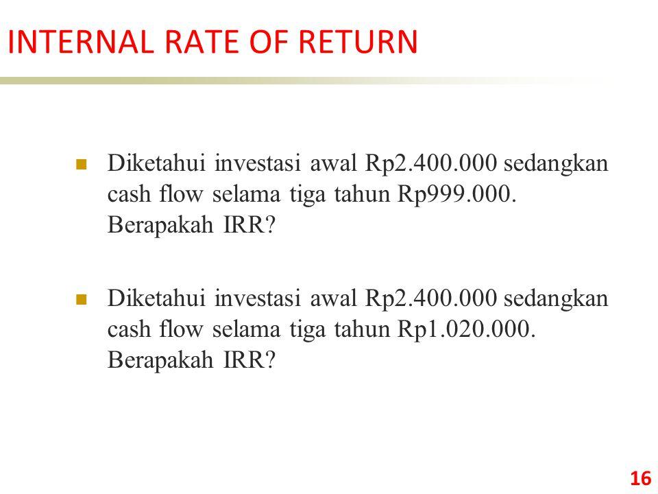16 Diketahui investasi awal Rp2.400.000 sedangkan cash flow selama tiga tahun Rp999.000.