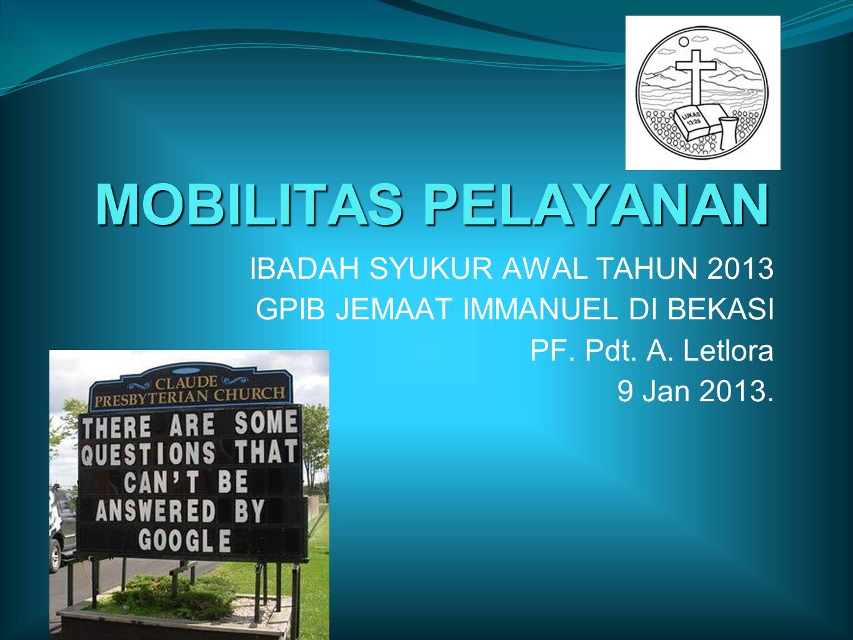 MOBILITAS PELAYANAN IBADAH SYUKUR AWAL TAHUN 2013 GPIB JEMAAT IMMANUEL DI BEKASI PF.