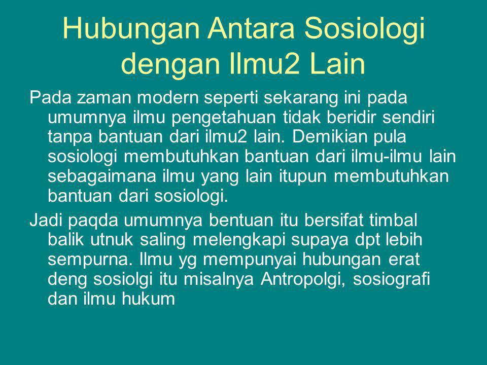 Hubungan Antara Sosiologi dengan Ilmu2 Lain Pada zaman modern seperti sekarang ini pada umumnya ilmu pengetahuan tidak beridir sendiri tanpa bantuan d