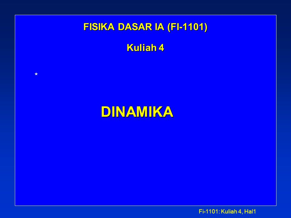 Fi-1101: Kuliah 4, Hal1 FISIKA DASAR IA (FI-1101) Kuliah 4 * DINAMIKA
