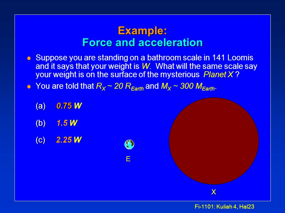 Fi-1101: Kuliah 4, Hal22 Example gravity problem: l What is the force of gravity exerted by the earth on a typical physics student.