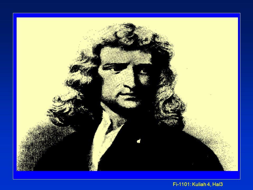 Fi-1101: Kuliah 4, Hal2 DINAMIKA DINAMIKA * Dinamika : mempelajari gerak benda serta penyebabnya * 3 Hukum Newton tentang gerak ç How and why do objec