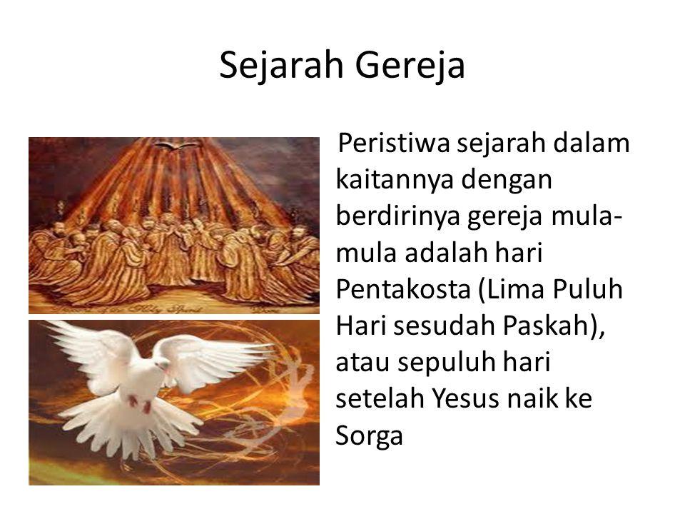 Sejarah Gereja Peristiwa sejarah dalam kaitannya dengan berdirinya gereja mula- mula adalah hari Pentakosta (Lima Puluh Hari sesudah Paskah), atau sepuluh hari setelah Yesus naik ke Sorga