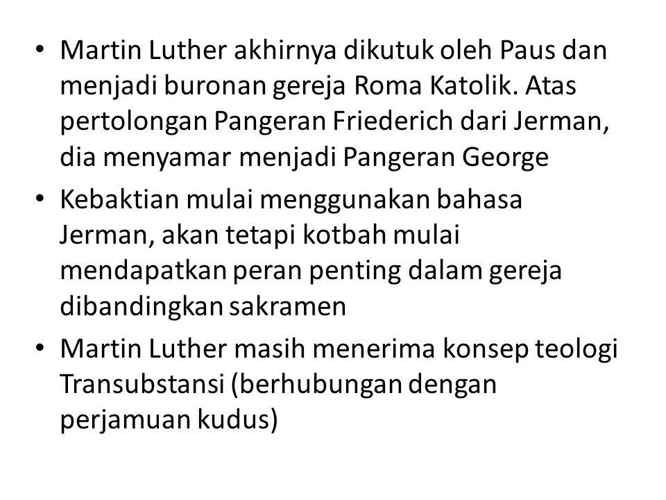 Martin Luther akhirnya dikutuk oleh Paus dan menjadi buronan gereja Roma Katolik.