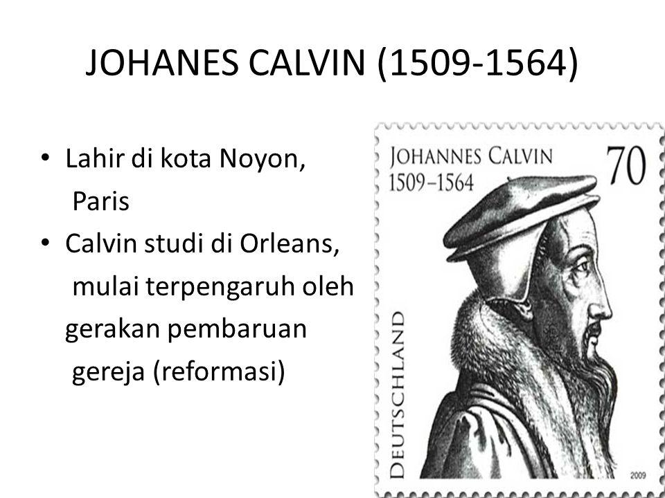 JOHANES CALVIN (1509-1564) Lahir di kota Noyon, Paris Calvin studi di Orleans, mulai terpengaruh oleh gerakan pembaruan gereja (reformasi)
